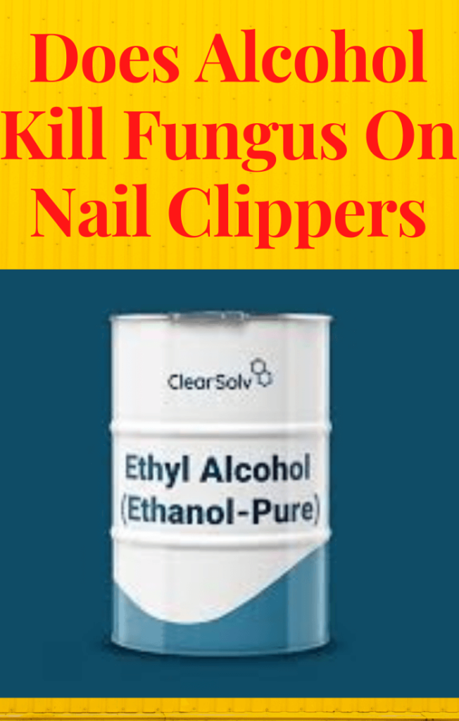 Does-Alcohol-Kill-Fungus-On-Nail-Clippers