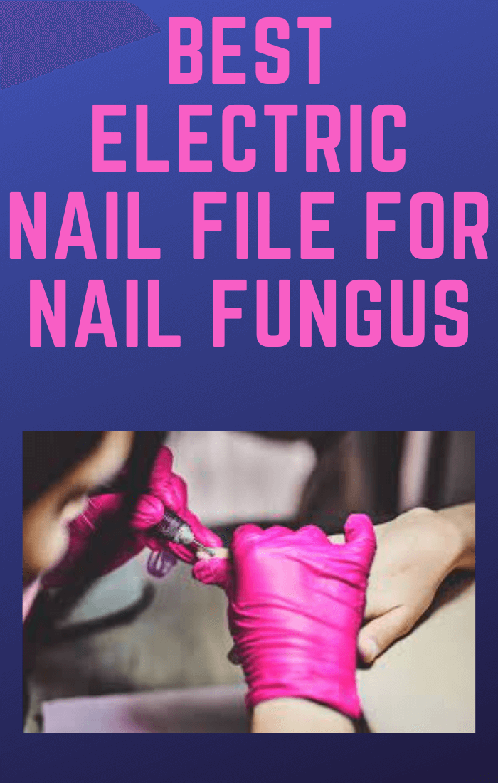 Best-Electric-Nail-File-For-Nail-Fungus